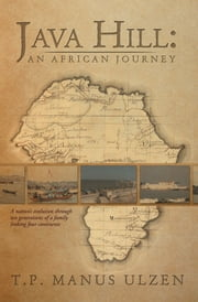 Java Hill: An African Journey - A nation's evolution through ten generations of a family linking four continents ebook by T.P. Manus Ulzen