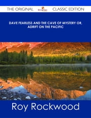 Dave Fearless and the Cave of Mystery or, Adrift on the Pacific - The Original Classic Edition ebook by Roy Rockwood