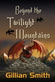 Beyond the Twilight Mountains ebook by Gillian Smith
