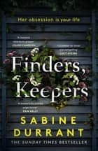 Finders, Keepers - A dark and twisty novel of scheming neighbours, from the author of Lie With Me ebook by Sabine Durrant