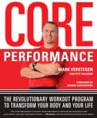 Core Performance - The Revolutionary Workout Program to Transform Your Body and Your Life ebook by