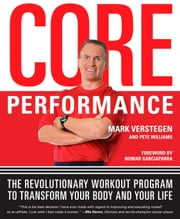 Core Performance - The Revolutionary Workout Program to Transform Your Body and Your Life ebook by Mark Verstegen, Pete Williams, Nomar Garciaparra