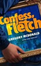 Confess, Fletch ebook by Gregory Mcdonald