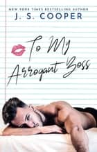 To My Arrogant Boss - The Inappropriate Bachelors, #2 ebook by