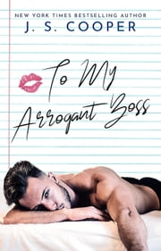 To My Arrogant Boss - The Inappropriate Bachelors, #2 ebook by J. S. Cooper