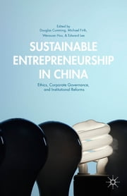 Sustainable Entrepreneurship in China - Ethics, Corporate Governance, and Institutional Reforms ebook by Professsor Douglas Cumming,Michael Firth,Dr Wenxuan Hou,Dr Edward Lee