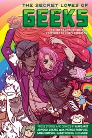 The Secret Loves of Geeks ebook by Margaret Atwood, Gerard Way, Dana Simpson,...