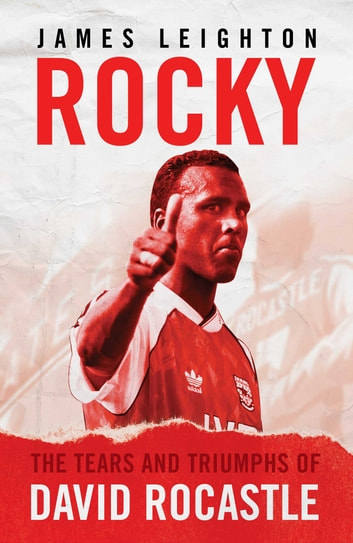 Rocky - The Tears and Triumphs of David Rocastle ebook by James Leighton