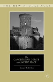 The Carolingian Debate over Sacred Space ebook by S. Collins