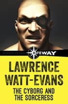 The Cyborg and the Sorcerers eBook by Lawrence Watt-Evans