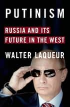 Putinism - Russia and Its Future with the West ebook by Walter Laqueur