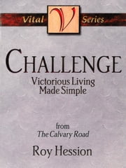 Challenge - Victorious Living Made Simple ebook by Roy Hession