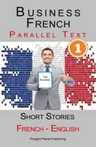 Business French [1] Parallel Text | Short Stories (French - English) ebook by Polyglot Planet Publishing