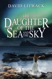 The Daughter of the Sea and the Sky ebook by David Litwack