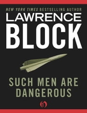 Such Men Are Dangerous ebook by Lawrence Block