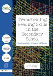 Transforming Reading Skills in the Secondary School - Simple strategies for improving literacy ebook by Pat Guy