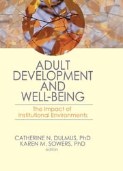Adult Development and Well-Being - The Impact of Institutional Environments ebook by Catherine N. Dulmus,Karen M. Sowers