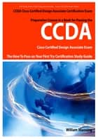 CCDA Cisco Certified Design Associate Exam Preparation Course in a Book for Passing the CCDA Cisco Certified Design Associate Certified Exam - The How To Pass on Your First Try Certification Study Guide ebook by William Manning