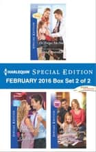 Harlequin Special Edition February 2016 - Box Set 2 of 2 - An Anthology ebook by Marie Ferrarella, Cindy Kirk, Katie Meyer