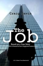 The Job: Based on a True Story (I Mean, This is Bound to have Happened Somewhere) ebook by Craig Davis