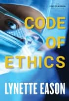 Code of Ethics (The Cost of Betrayal Collection) eBook by Lynette Eason