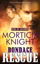 Bondage Rescue ebook by Morticia Knight
