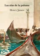 Las alas de la paloma ebook by Henry James