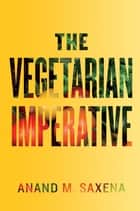 The Vegetarian Imperative ebook by Anand M. Saxena