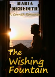 The Wishing Fountain - A Clean and Wholesome Cornish Romance ebook by Maria Meredith