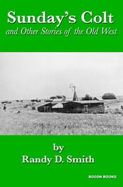 Sunday's Colt and Other Stories of the Old West ebook by Randy D.  Smith