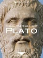 The Complete Plato - The Republic, The Apology, The Symposium and many more. eBook by Plato