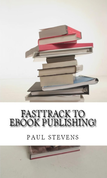 Fasttrack to eBook Publishing! ebook by Paul Stevens