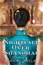 Nightfall Over Shanghai ebook by Daniel Kalla