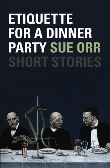 Etiquette for a Dinner Party - Short Stories ebook by Sue Orr