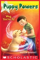 Puppy Powers #2: Wag, You're It! ebook by Kristin Earhart