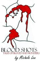 Blood Shots - Tales of Blood and Monsters ebook by Michele Lee