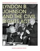 Lyndon B. Johnson and the Civil Rights Act ebook by Marcia Amidon Lusted