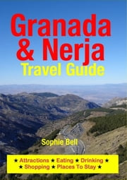 Granada & Nerja Travel Guide - Attractions, Eating, Drinking, Shopping & Places To Stay ebook by Sophie Bell