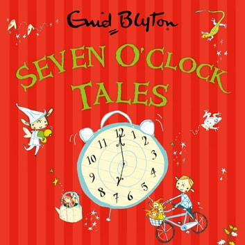 Seven O'Clock Tales audiobook by Enid Blyton