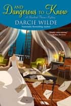 And Dangerous to Know ebook by Darcie Wilde