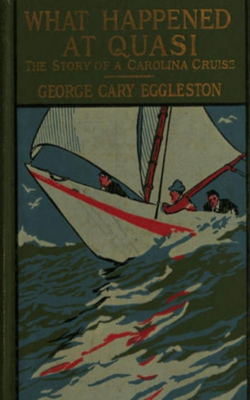 What Happened at Quasi: The Story of a Carolina Cruise eBook by H. C. Edwards,George Cary Eggleston