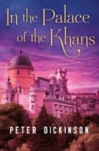 In the Palace of the Khans ebook by Peter Dickinson