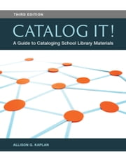 Catalog It! A Guide to Cataloging School Library Materials, 3rd Edition - A Guide to Cataloging School Library Materials ebook by Allison G. Kaplan