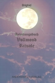 Anleitungsbuch Vollmond Rituale ebook by Brighid