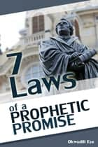 7 Laws of a Prophetic Promise ebook by Okwudili Eze
