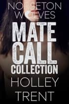 The Norseton Wolves Mate Call Collection eBook par Holley Trent