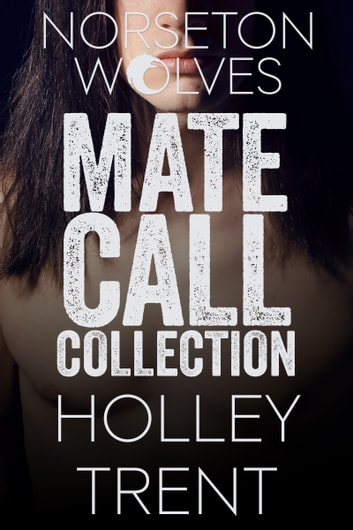 The Norseton Wolves Mate Call Collection ebook by Holley Trent