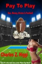 Pay To Play (Sex, Money, Drama & Football) ebook by