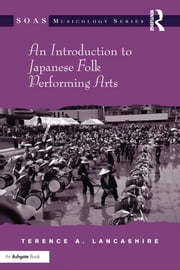 An Introduction to Japanese Folk Performing Arts ebook by Terence A. Lancashire