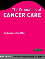The Economics of Cancer Care ebook by Bosanquet, Nicholas